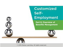 Customized Self-Employment Part 8: Overview of Benefits Management
